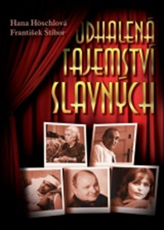 Odhalená tajemství slavných | František Štibor, Hana Höschlová