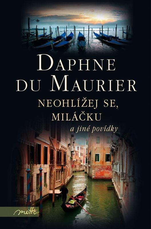 Neohlížej se, miláčku a jiné povídky | Daphne du Maurier