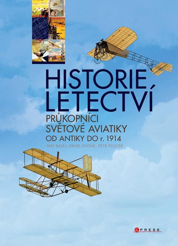 Historie letectví - Průkopníci světové aviatiky od antiky do r. 1914 | Jan Balej, Pavel Sviták, Petr Plocek