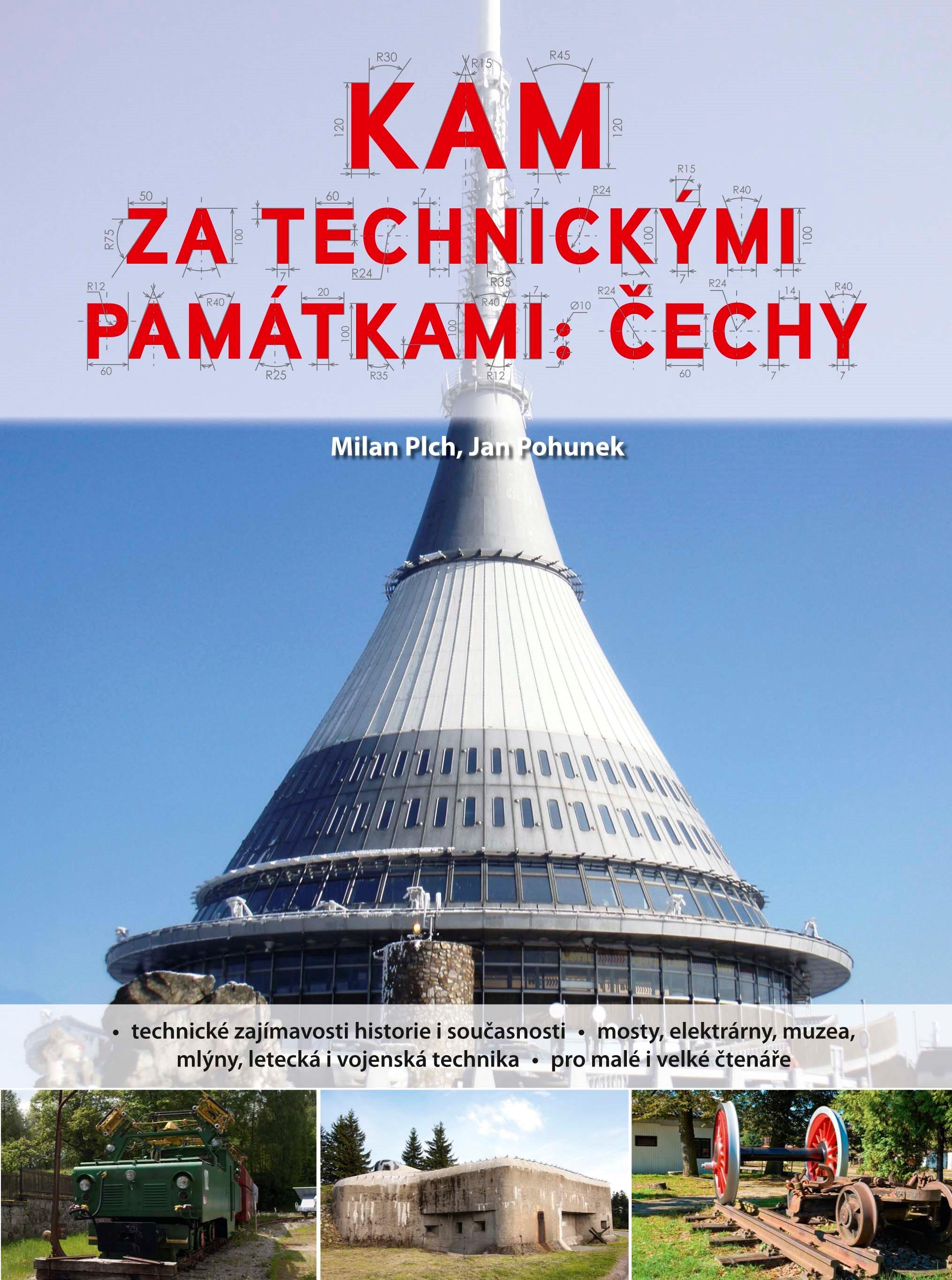 Kam za technickými památkami: Čechy   Jan Pohunek, Milan Plch
