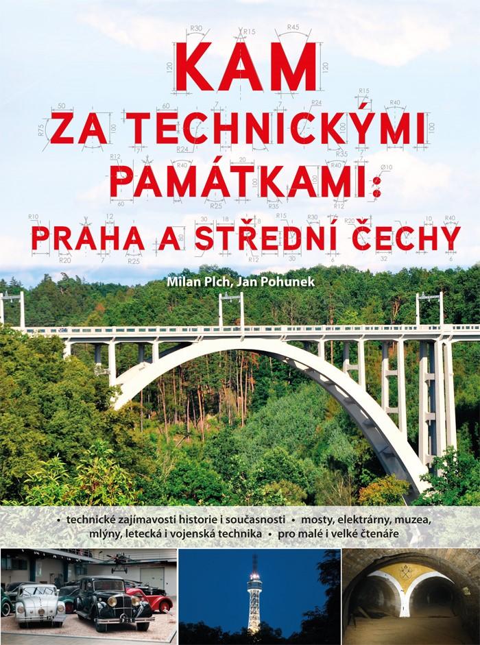 Kam za technickými památkami: Praha a střední Čechy   Jan Pohunek, Milan Plch