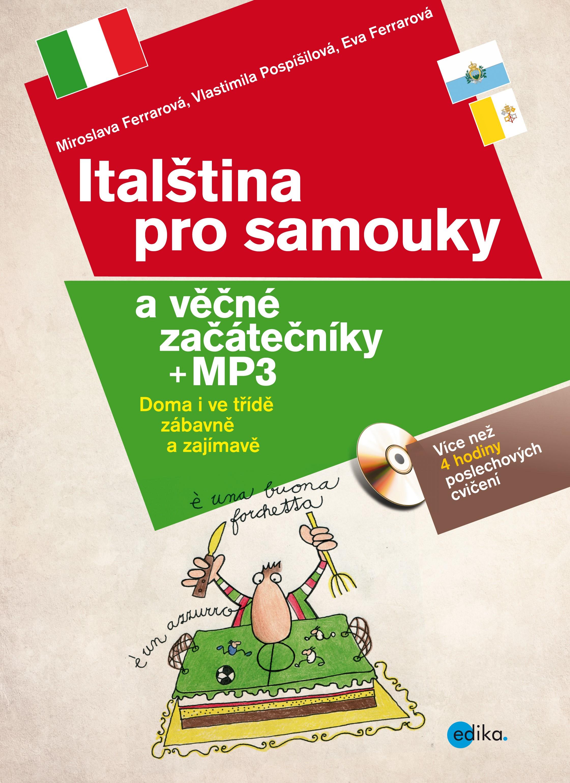 Italština pro samouky a věčné začátečníky + mp3 | Vlastimila Pospíšilová, Miroslava Ferrarová, Eva Ferrarová