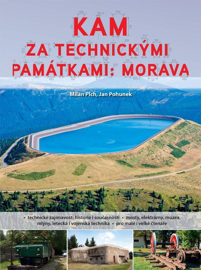 Kam za technickými památkami: Morava   Jan Pohunek, Milan Plch