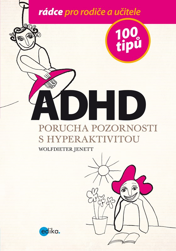ADHD - 100 tipů pro rodiče a učitele   Wolfdieter Jenett, Alice Trojanová