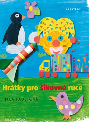 Hrátky pro šikovné ruce   Magda Fišerová, Inka Faustová, Inka Faustová