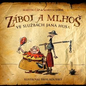 Pavel Koutský, Martin Čáp, Martin Jaroš – Záboj a Mlhoš ve službách Jana Husa