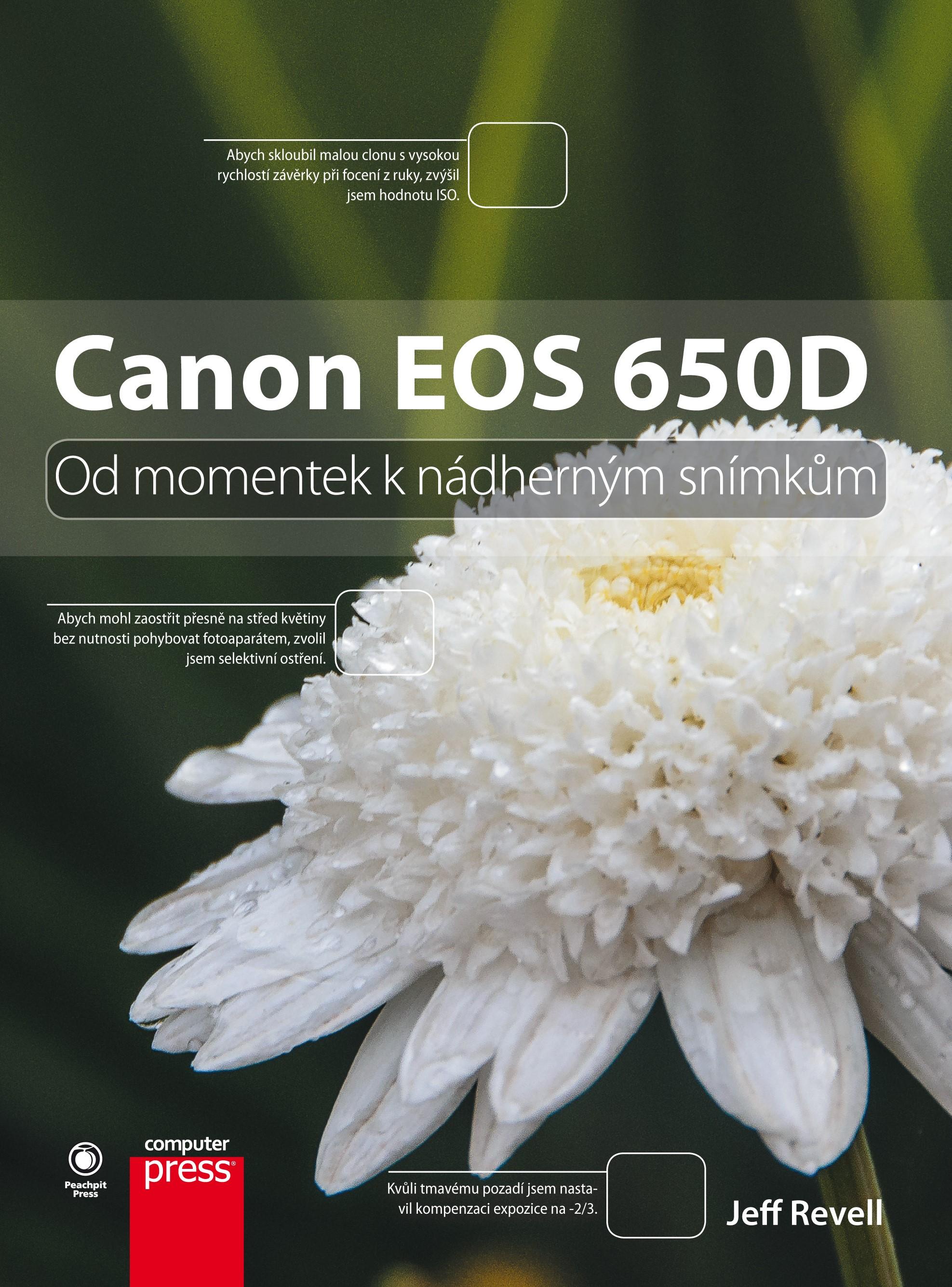 Canon EOS 650D: Od momentek k nádherným snímkům   Jeff Revell