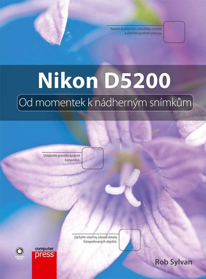 NIKON D5200: OD MOMENTEK K NÁDHERNÝM SNÍMKŮM