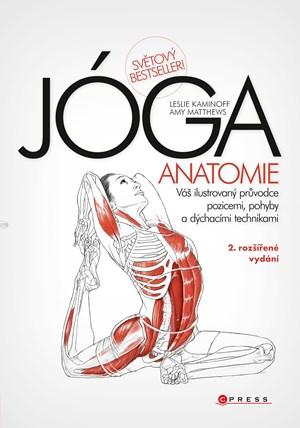 JÓGA - anatomie, 2. rozšířené vydání | Amy Matthews, Leslie Kaminoff