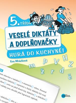Veselé diktáty a doplňovačky - Hurá do kuchyně (5. třída) | Eva Mrázková
