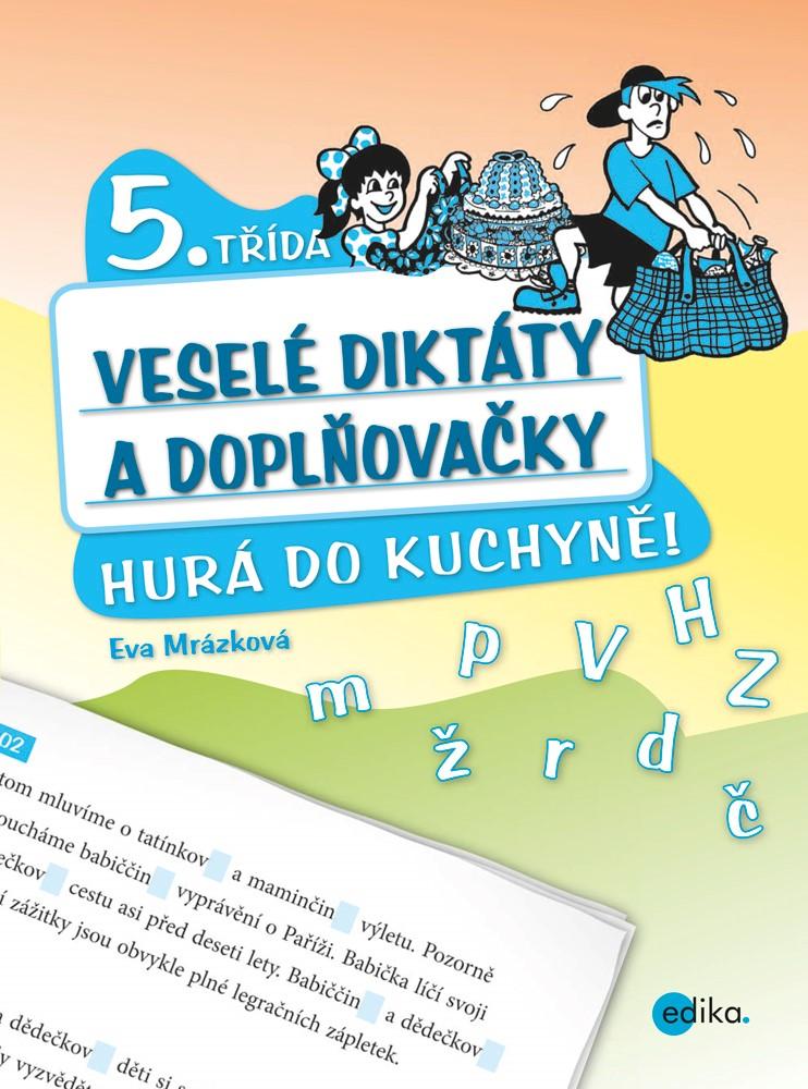 Veselé diktáty a doplňovačky - Hurá do kuchyně (5. třída)   Eva Mrázková