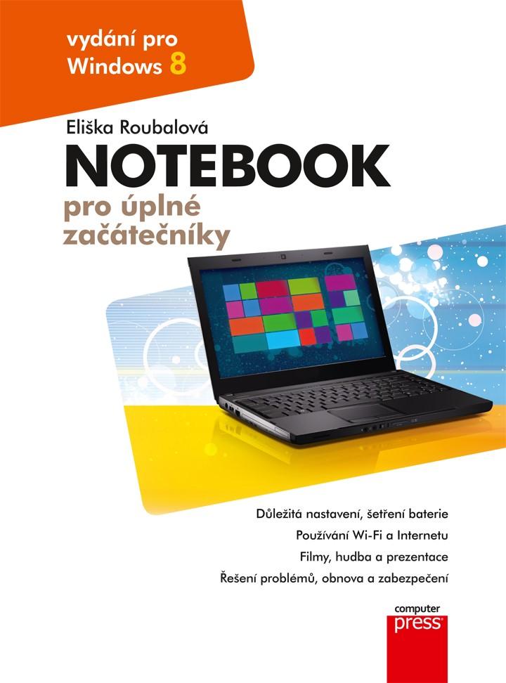 Notebook pro úplné začátečníky: vydání pro Windows 8 | Eliška Roubalová