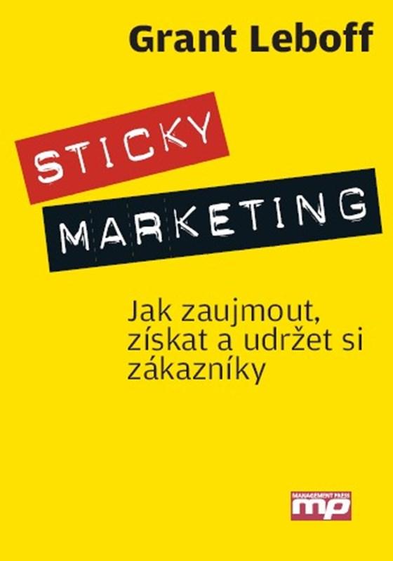 Sticky marketing - jak zaujmout, získat a udržet si zákazníky
