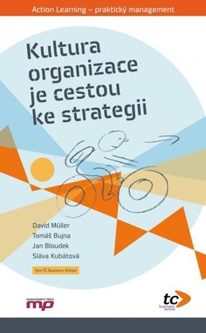 Kultura organizace je cestou ke strategii   Jan Bloudek, David Müller, Sláva Kubátová, Tomáš Bujna