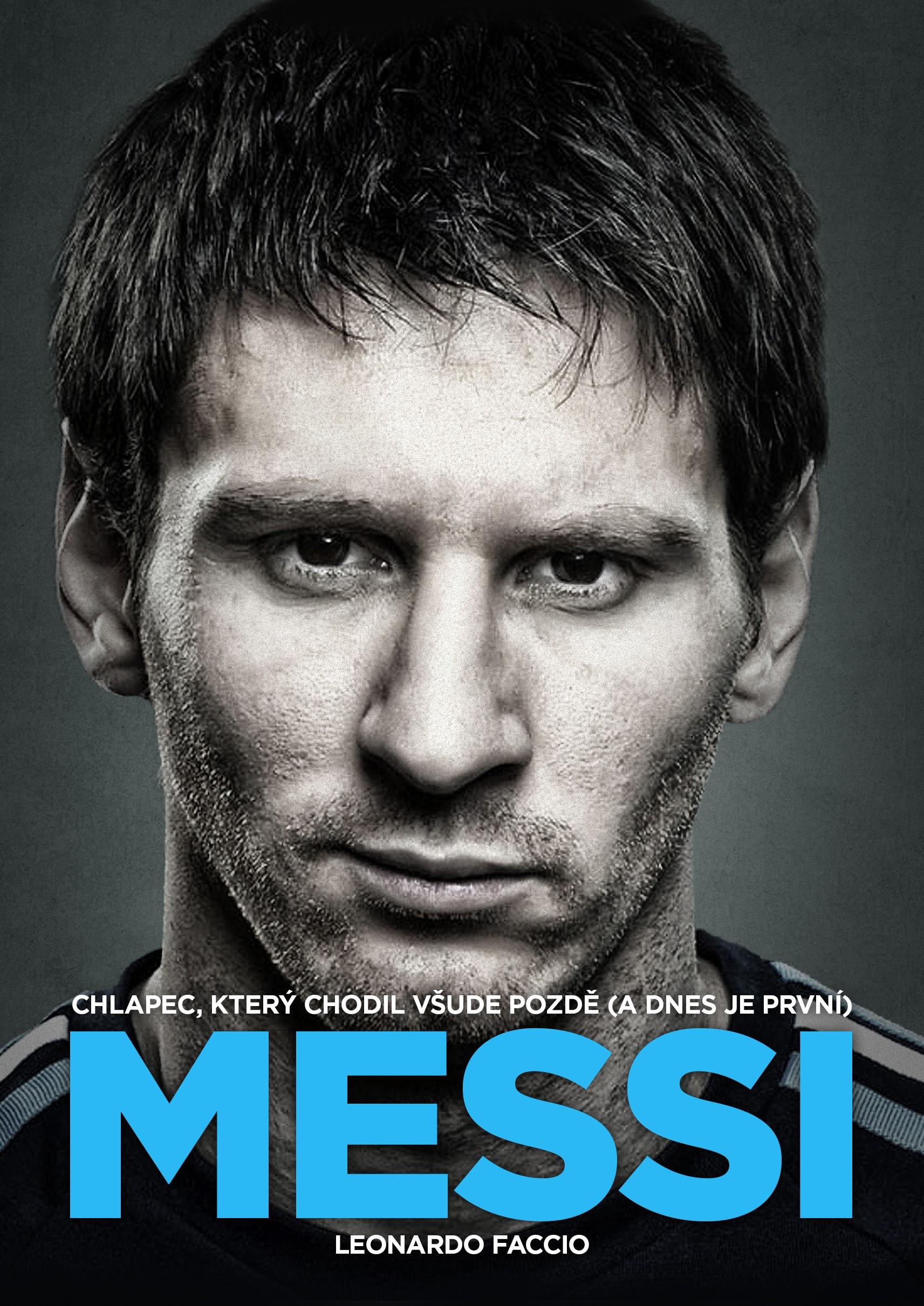 Messi: Chlapec, který chodil všude pozdě (a dnes je první)   Leonardo Faccio