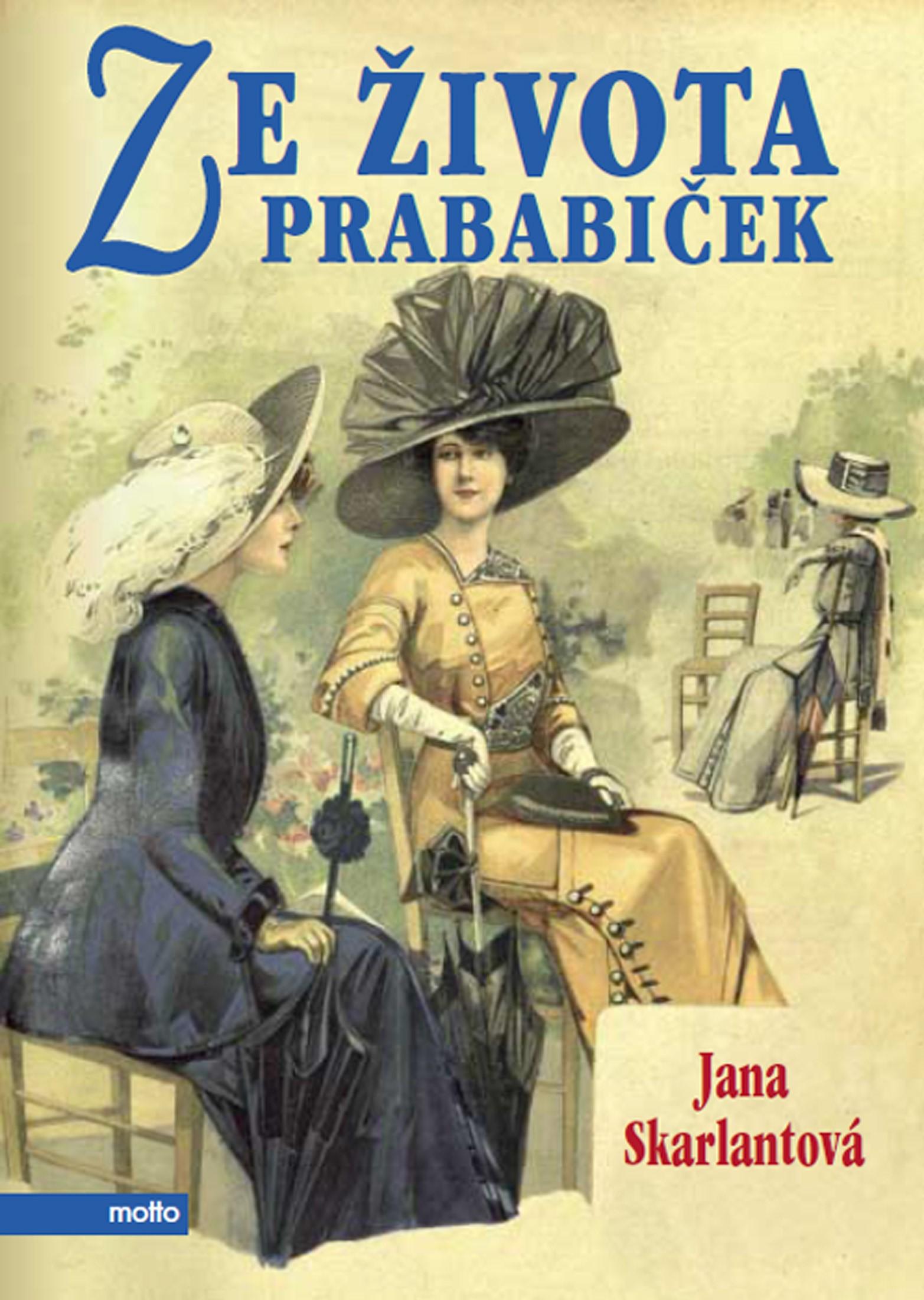 Ze života prababiček | Jana Skarlantová