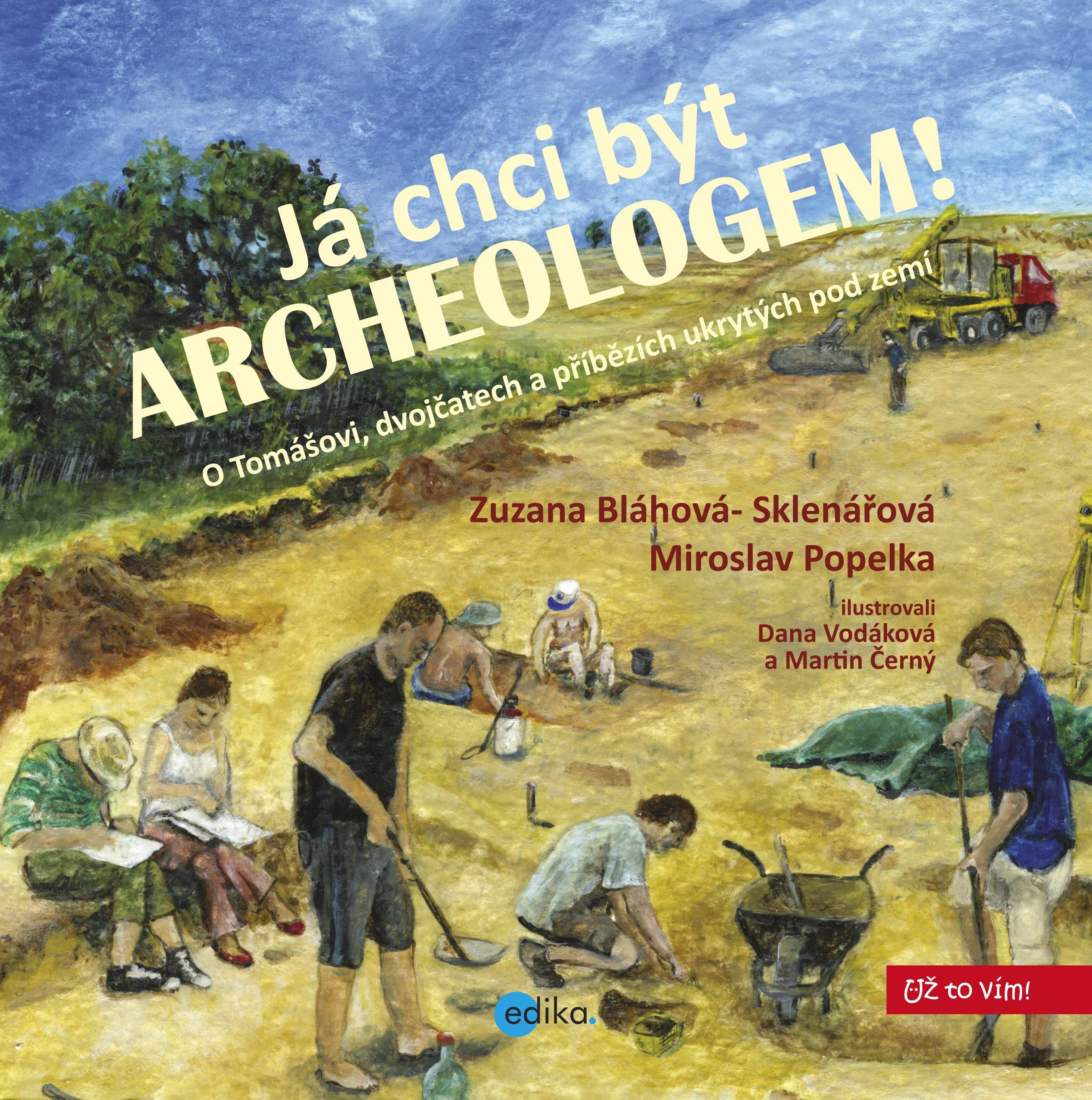 Já chci být archeologem! | Zuzana Sklenářová-Bláhová, Miroslav Popelka
