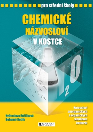 Chemické názvosloví v kostce pro SŠ | Bohumír Kotlík, Růžičková Květoslava