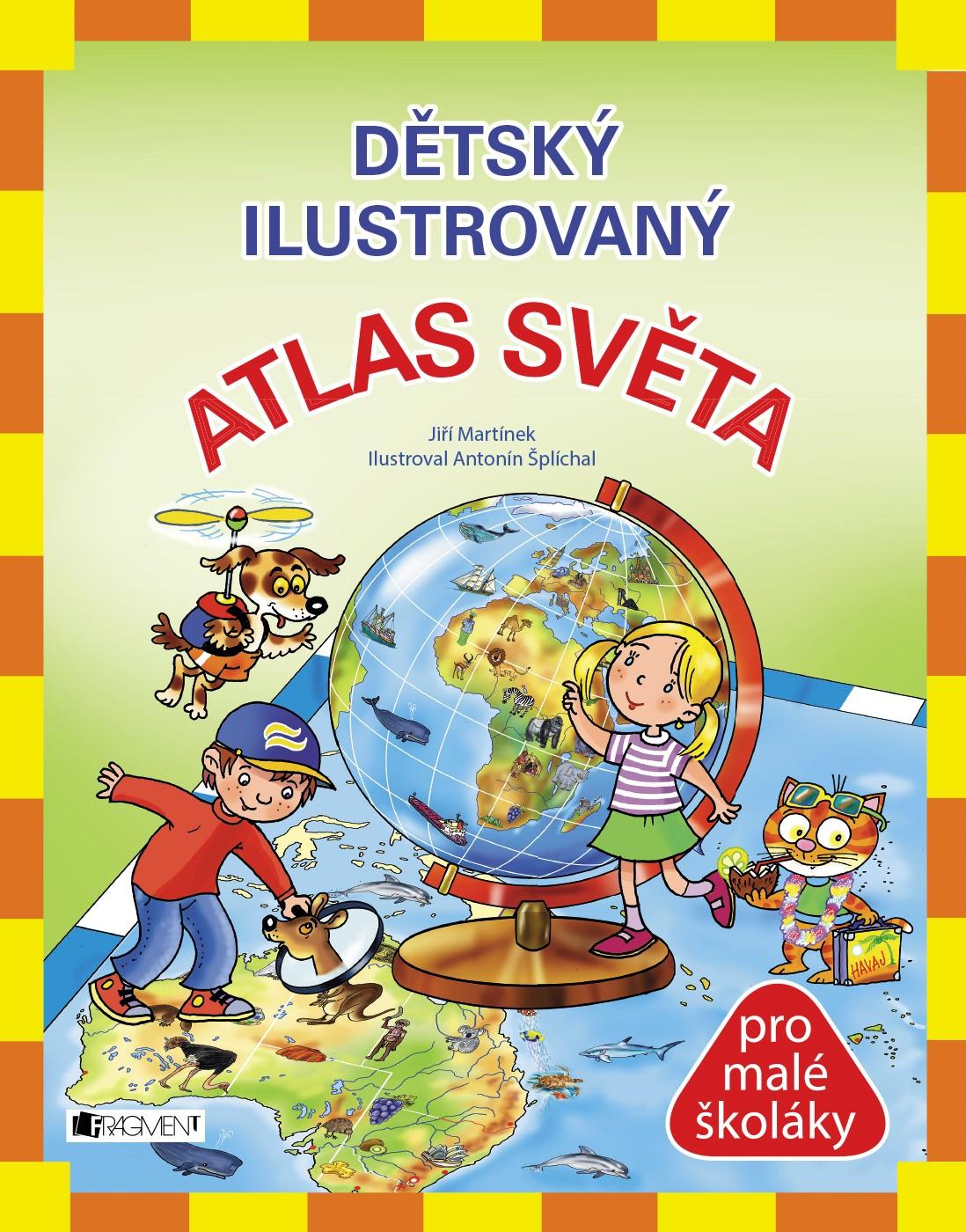 Dětský ilustrovaný ATLAS SVĚTA | Jiří Martínek, RNDr.