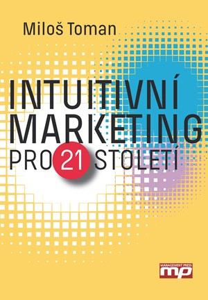 Intuitivní marketing pro 21. století | Miloš Toman