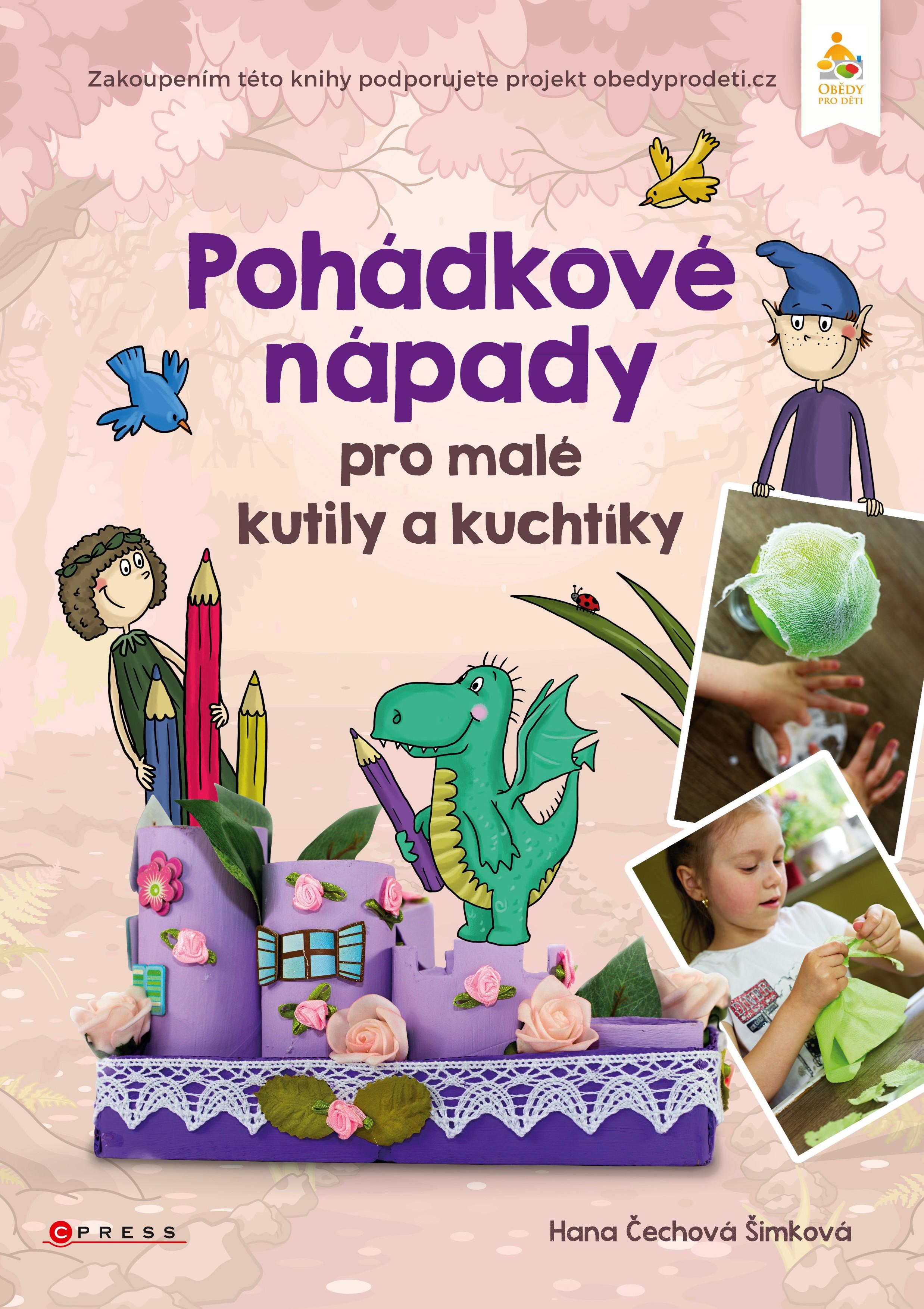Pohádkové nápady pro malé kutily a kuchtíky | Hana Čechová Šimková