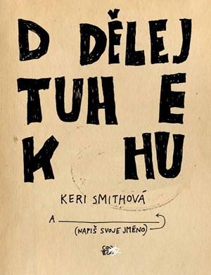 Dodělej tuhle knihu   Keri Smithová