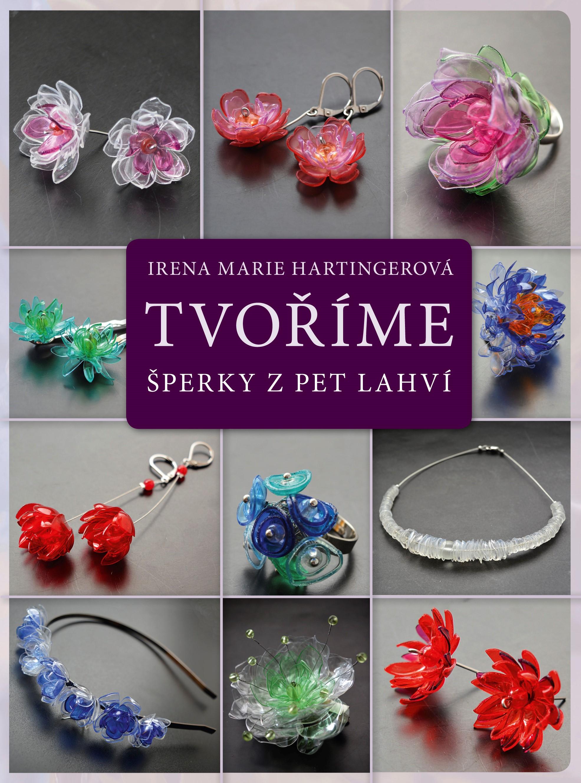Tvoříme šperky z PET lahví | Irena Marie Hartingerová