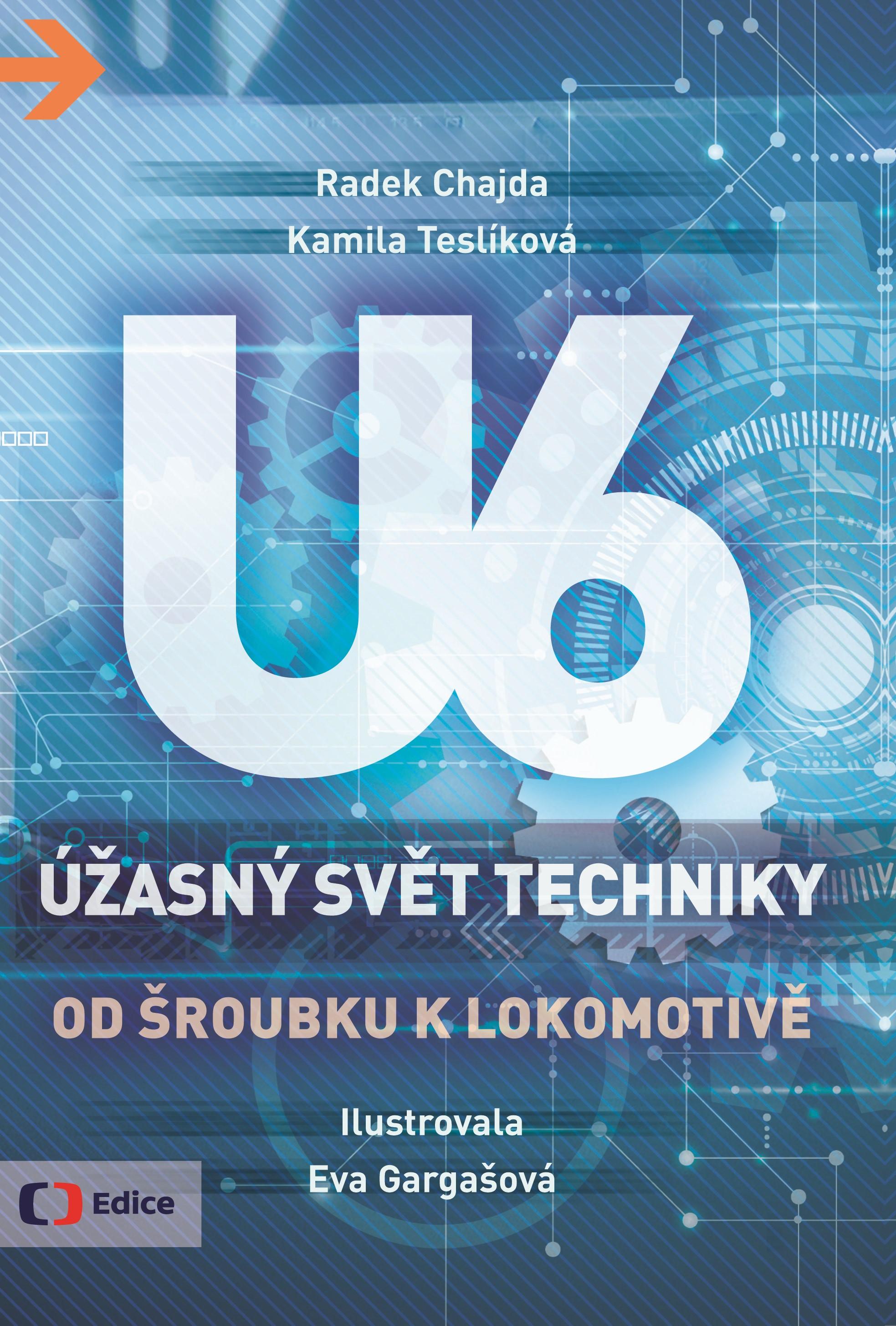 Úžasný svět techniky U6 - Od šroubku k lokomotivě | Kamila Teslíková, Radek Chajda
