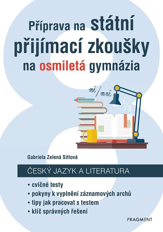 Příprava na státní přijímací zkoušky na osmiletá gymnázia - Český jazyk | Gabriela Zelená Sittová