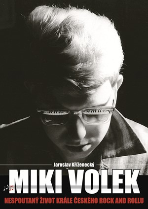 Miki Volek: nespoutaný život krále českého rock and rollu