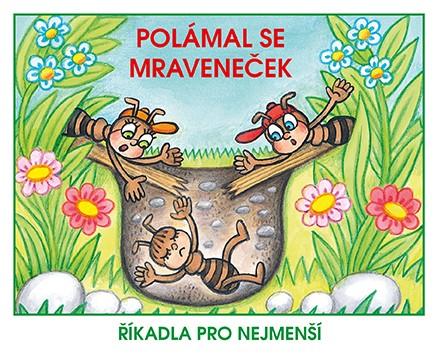 Polámal se mraveneček - Říkadla pro nejmenší | Marcela Walterová, Josef Kožíšek