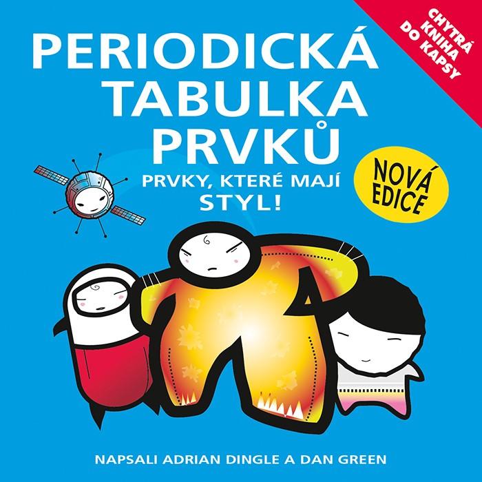 Chytrá kniha do kapsy - Periodická tabulka prvků - Prvky, které mají styl! | Adrian Dingle, Simon Basher, Dan Green