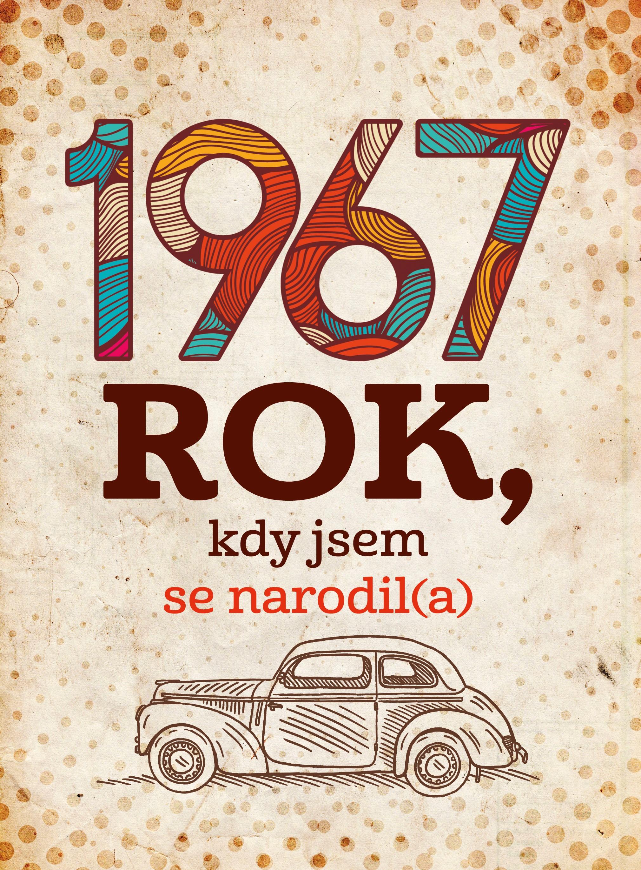 1967 ROK KDY JSEM SE NARODILA