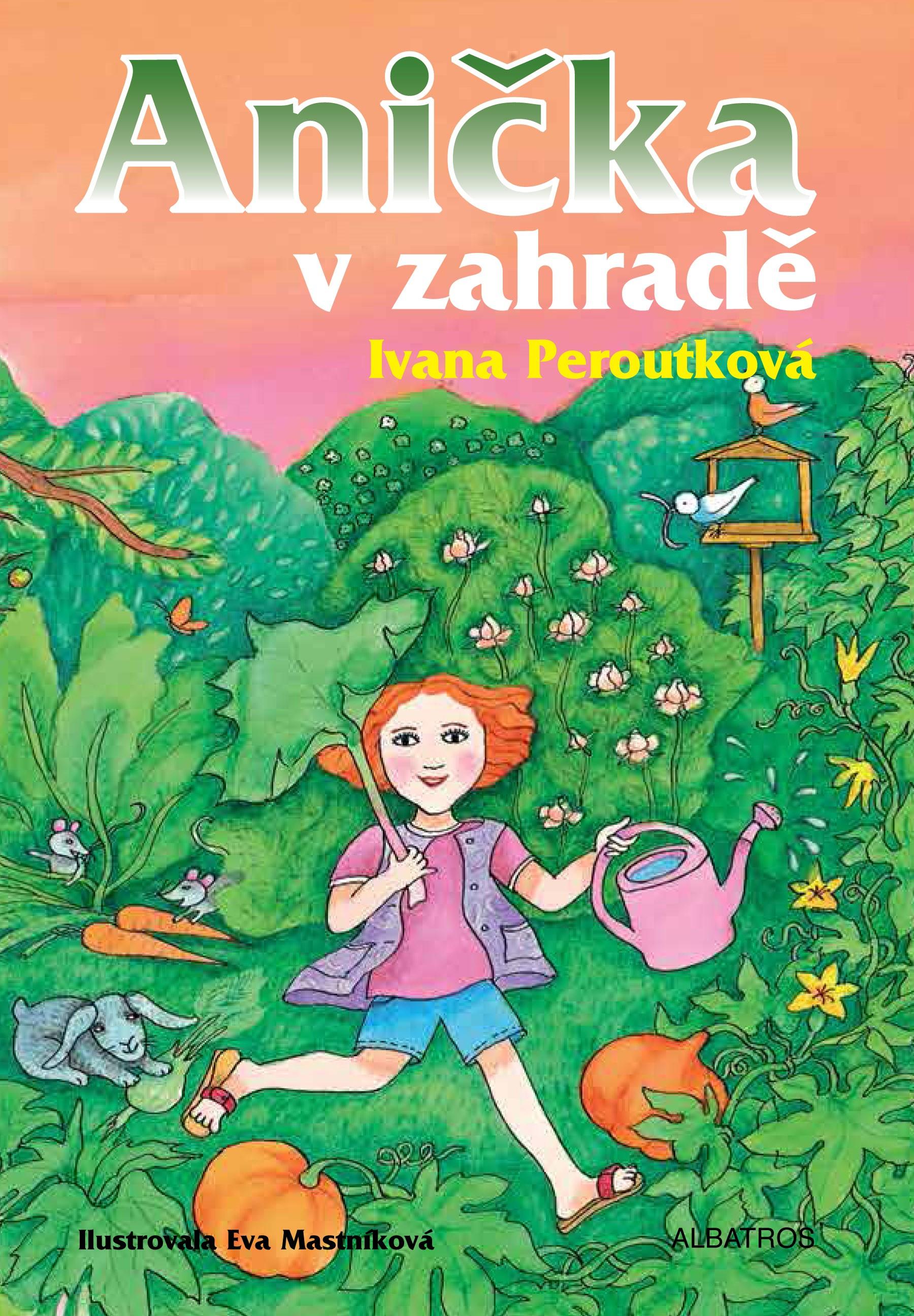 Anička v zahradě | Ivana Peroutková, Eva Mastníková