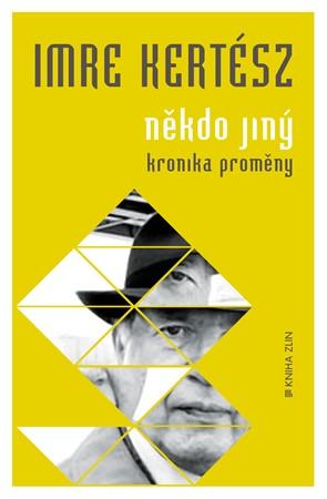 Někdo jiný. Kronika proměny | Adéla Gálová, Imre Kertész