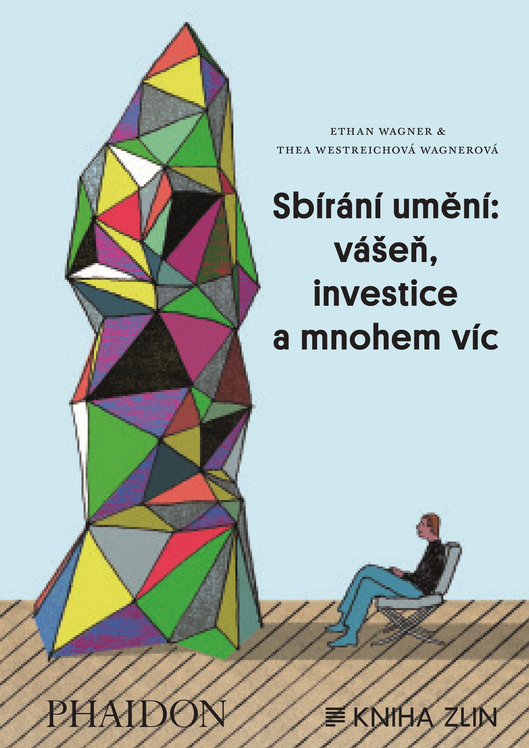 Sbírání umění: vášeň, investice a mnohem víc | Ethan Westreich Wagner, Thea Westreich Wagner, Lukáš Novák