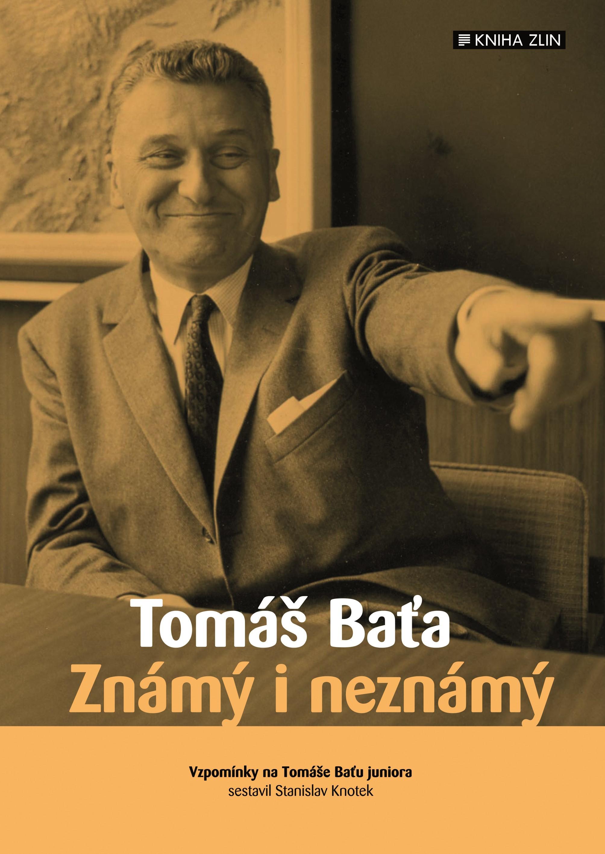 Tomáš Baťa. Známý i neznámý | Stanislav Knotek