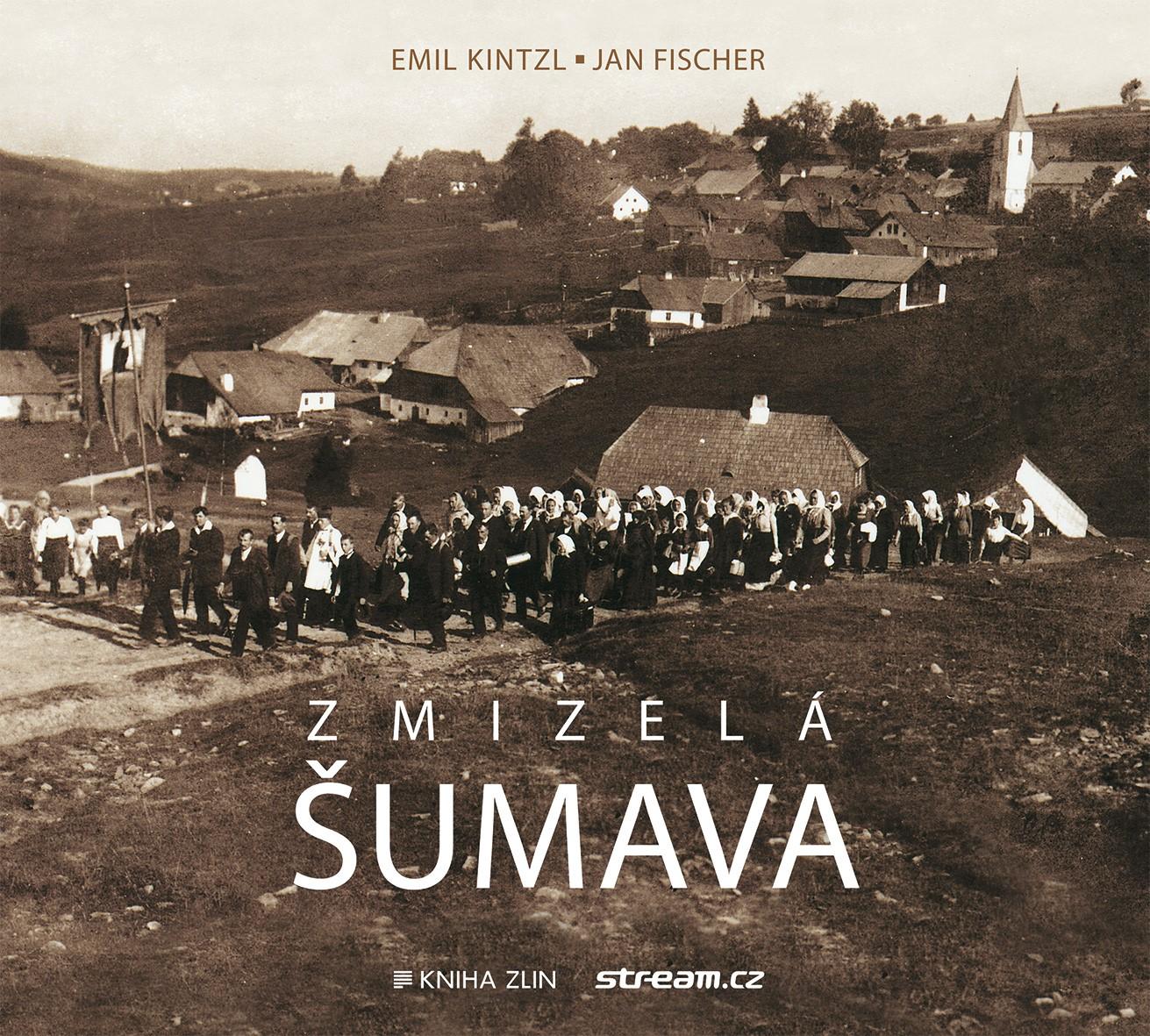 Zmizelá Šumava (paperback) | Jan Fischer, Emil Kintzl
