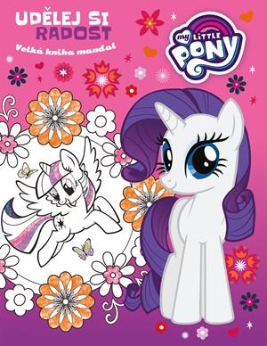 My Little Pony - Udělej si radost - Velká kniha mandal