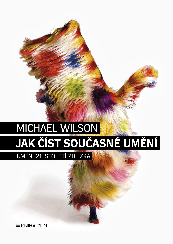 Jak číst současné umění | Lucie Simerová, Michael Wilson
