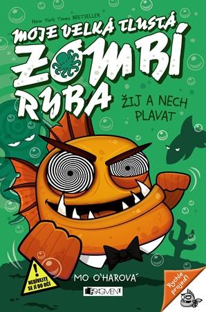 Mo O´Harová – Moje velká tlustá zombí ryba - Žij a nech plavat