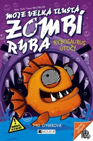 Mo O´Harová – Moje velká tlustá zombí ryba - Rybosaurus útočí