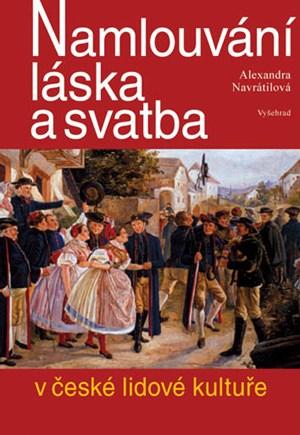Alexandra Navrátilová – Namlouvání, láska a svatba v české lidové kultuře
