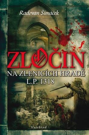 Radovan Šimáček – Zločin na Zlenicích hradě L. P. 1318