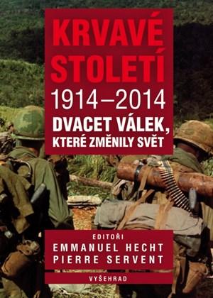 Krvavé století 1914-2014   Emmanuel Hecht, Pierre Servent