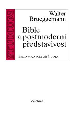 Walter Brueggemann – Bible a postmoderní představivost
