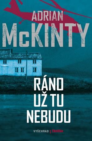 Adrian McKinty – Ráno už tu nebudu