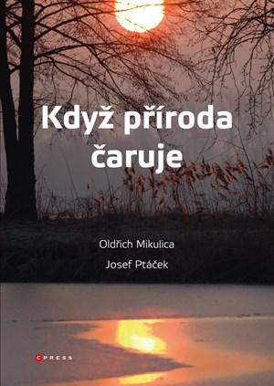 Oldřich Mikulica, Josef Ptáček – Když příroda čaruje