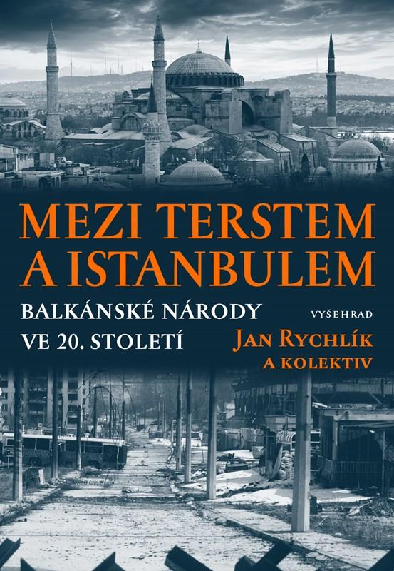 MEZI TERSTEM A ISTANBULEM BALKÁNSKÉ NÁRODY VE 20.STOLETÍ