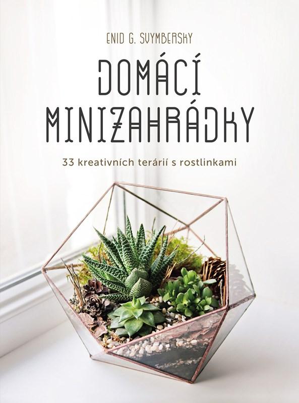 DOMÁCÍ MINIZAHRÁDKY - 33 KREATIVNÍCH TERÁRIÍ